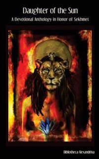 Daughter of the Sun: A Devotional Anthology in Honor of Sekhmet