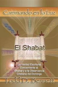 El Shabat: La Verdad En La Escritura Concerniente Al Shabat y La Observancia Cristiana del Domingo