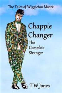 Chappie Changer the Complete Stranger: The Tales of Wiggleton Moore