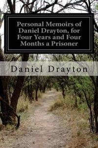 Personal Memoirs of Daniel Drayton, for Four Years and Four Months a Prisoner