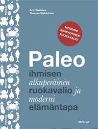 Paleo - Ihmisen alkuperäinen ruokavalio ja moderni elämäntapa