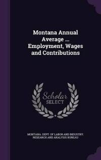 Montana Annual Average ... Employment, Wages and Contributions