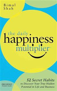 The Daily Happiness Multiplier: Step by Step Systems for Using Happiness as a Foundation to Achieve What You Want in Life