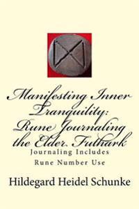 Manifesting Inner Tranquility: Rune Journaling the Elder Futhark: Journaling Includes Rune Number Use