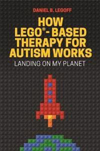 How Lego(r)-Based Therapy for Autism Works: Landing on My Planet