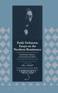Emile Verhaeren: Essays on the Northern Renaissance: Rembrandt, Rubens, Gruenewald and Others- Translated with an Introduction and Notes by Albert Alh