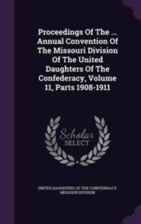 Proceedings of the ... Annual Convention of the Missouri Division of the United Daughters of the Confederacy, Volume 11, Parts 1908-1911