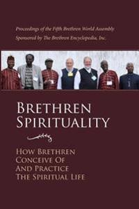Brethren Spirituality: How Brethren Conceive of and Practice the Spiritual Life