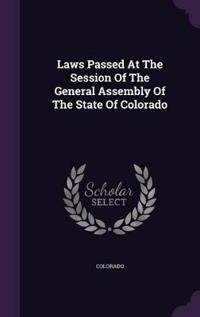 Laws Passed at the ... Session of the ... General Assembly of the State of Colorado