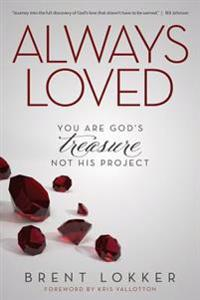 Always Loved: You Are God's Treasure, Not His Project