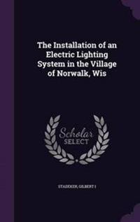 The Installation of an Electric Lighting System in the Village of Norwalk, Wis