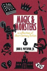 Magic & Monsters: A Collection of Short Fantasy Fiction