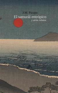El Samurai Entropico: Y Otros Relatos