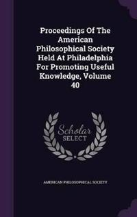 Proceedings of the American Philosophical Society Held at Philadelphia for Promoting Useful Knowledge, Volume 40