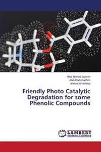 Friendly Photo Catalytic Degradation for Some Phenolic Compounds