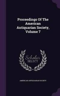 Proceedings of the American Antiquarian Society, Volume 7