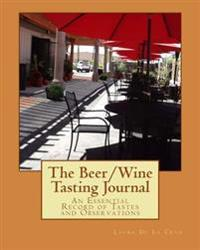 The Beer/Wine Tasting Journal: An Essential Record of Tastes and Observations