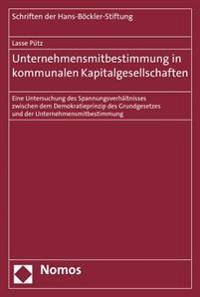 Unternehmensmitbestimmung in Kommunalen Kapitalgesellschaften: Eine Untersuchung Des Spannungsverhaltnisses Zwischen Dem Demokratieprinzip Des Grundge