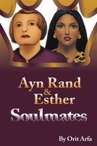 Ayn Rand and Esther: Soulmates: How the Fountainhead Can Illuminate Our Understanding of Esther and the Jews