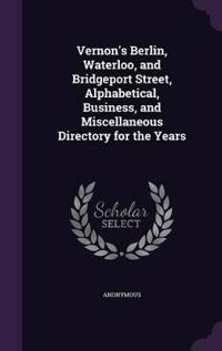 Vernon's Berlin, Waterloo, and Bridgeport Street, Alphabetical, Business, and Miscellaneous Directory for the Years