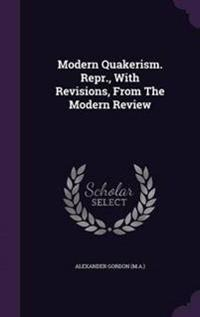 Modern Quakerism. Repr., with Revisions, from the Modern Review