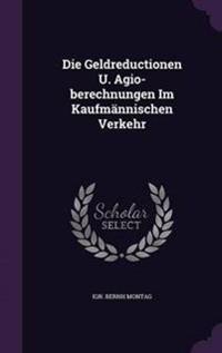 Die Geldreductionen U. Agio-Berechnungen Im Kaufmannischen Verkehr