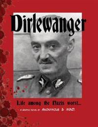 Dirlewanger: Life Among the Nazis Worst...