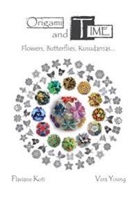 Origami and Time: Flowers, Butterflies, Kusudamas...