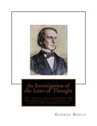 An Investigation of the Laws of Thought: On Which Are Founded the Mathematical Theories of Logic and Probabilities