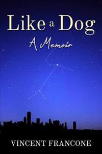 Like a Dog: A Memoir