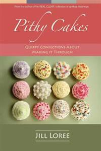 Pithy Cakes: Quippy Confections about Making It Through