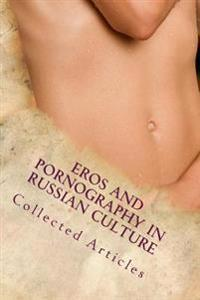 Eros and Pornography in Russian Culture