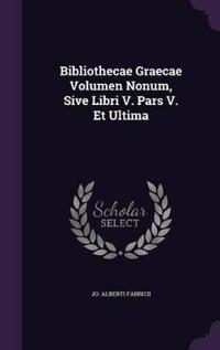 Bibliothecae Graecae Volumen Nonum, Sive Libri V. Pars V. Et Ultima