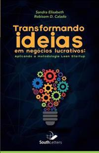 Transformando Ideias Em Negócios Lucrativos: Aplicando a Metodologia Lean Startup