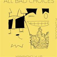 All Bad Choices: A Dialogue (Kinda)