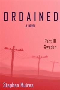 Ordained: Part III Sweden