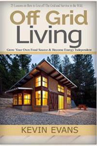 Off Grid Living: Off Grid Living and Household Hacks. How to Live Off the Grid and Make Life Easier (Off Grid, Off Grid Living, Househo