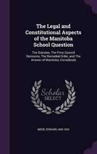 The Legal and Constitutional Aspects of the Manitoba School Question
