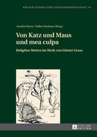 Von Katz Und Maus Und Mea Culpa: Religioese Motive Im Werk Von Guenter Grass