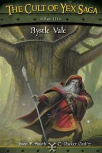 The Cult of Yex Saga - Part III: Bystle Vale