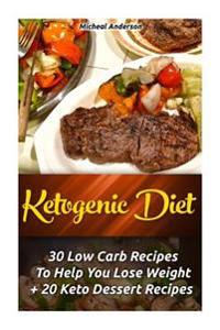 Ketogenic Diet: 30 Low Carb Recipes to Help You Lose Weight + 20 Keto Dessert Recipes: (Ketogenic Diet for Beginners, Ketogenic Diet,