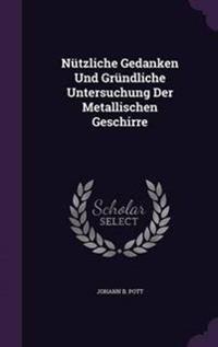 Nutzliche Gedanken Und Grundliche Untersuchung Der Metallischen Geschirre