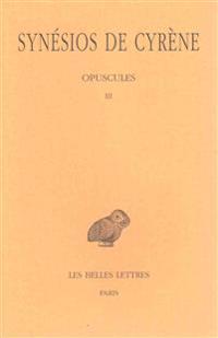 Synesios de Cyrene, Tome VI: Opuscules III