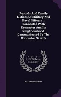 Records and Family Notices of Military and Naval Officers ... Connected with Doncaster and Its Neighbourhood. Communicated to the Doncaster Gazette