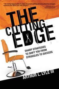 The Cutting Edge: Sharp Strategies to Shift You from Struggles to Success