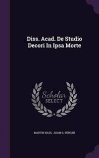 Diss. Acad. de Studio Decori in Ipsa Morte