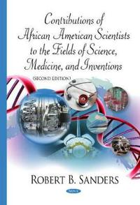 Contributions Of African American Scientists To The Fields Of Science, Medicine, And Inventions