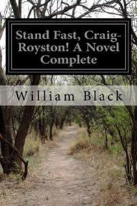 Stand Fast, Craig-Royston! a Novel Complete
