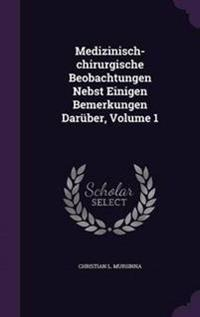 Medizinisch-Chirurgische Beobachtungen Nebst Einigen Bemerkungen Daruber, Volume 1