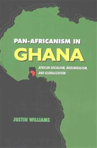 Pan-Africanism in Ghana: African Socialism, Neoliberalism, and Globalization